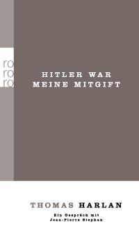 Thomas Harlan: Hitler war meine Mitgift